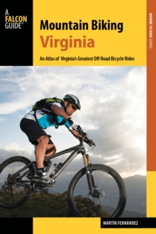 Mountain Biking Virginia : An Atlas of Virginia's Greatest off-Road Bicycle Rides, Paperback Book