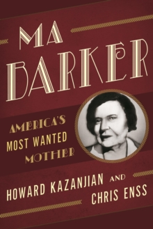 Ma Barker : America's Most Wanted Mother, EPUB eBook