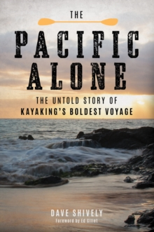 The Pacific Alone : The Untold Story of Kayaking's Boldest Voyage, Hardback Book