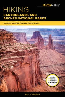 Hiking Canyonlands and Arches National Parks : A Guide to More Than 60 Great Hikes, Paperback Book