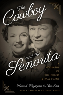 The Cowboy and the Senorita : A Biography of Roy Rogers and Dale Evans, EPUB eBook