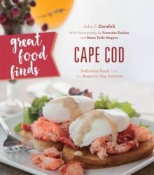 Great Food Finds Cape Cod : Delicious Food from the Region's Top Eateries, Paperback Book