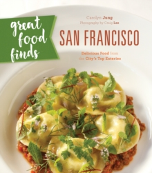 Great Food Finds San Francisco : Delicious Food from the Region's Top Eateries, Paperback Book