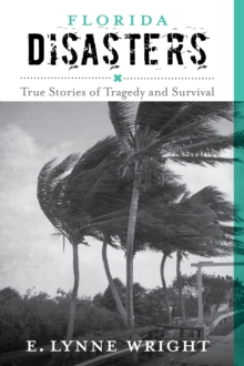 Florida Disasters : True Stories of Tragedy and Survival, Paperback Book