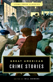 Great American Crime Stories : Lyons Press Classics, Paperback Book