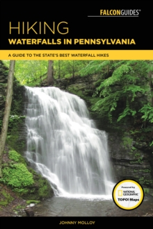 Hiking Waterfalls in Pennsylvania : A Guide to the State's Best Waterfall Hikes, Paperback Book