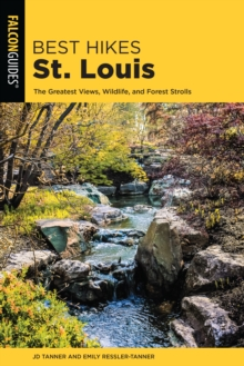 Best Hikes St. Louis : The Greatest Views, Wildlife, and Forest Strolls, Paperback Book