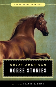 Great American Horse Stories : Lyons Press Classics, Paperback Book