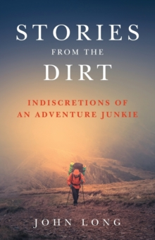 Stories from the Dirt : Indiscretions of an Adventure Junkie, Paperback Book