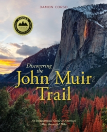 Discovering the John Muir Trail : An Inspirational Guide to America's Most Beautiful Hike, Paperback Book
