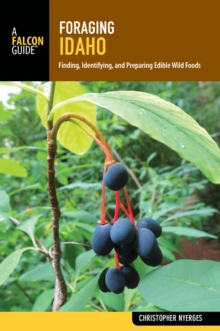 Foraging Idaho : Finding, Identifying, and Preparing Edible Wild Foods, EPUB eBook