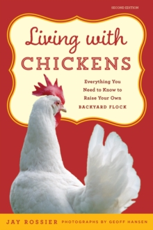 Living with Chickens : Everything You Need To Know To Raise Your Own Backyard Flock, EPUB eBook