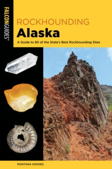 Rockhounding Alaska : A Guide to 80 of the State's Best Rockhounding Sites, EPUB eBook