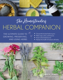The Homesteader's Herbal Companion : The Ultimate Guide to Growing, Preserving, and Using Herbs, Paperback Book