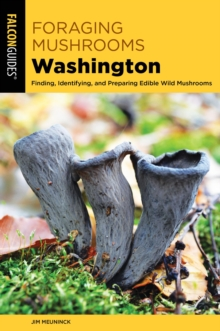 Foraging Mushrooms Washington : Finding, Identifying, and Preparing Edible Wild Mushrooms, EPUB eBook