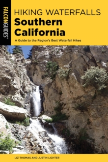 Hiking Waterfalls Southern California : A Guide to the Region's Best Waterfall Hikes, EPUB eBook