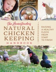 The Homesteader's Natural Chicken Keeping Handbook : Raising a Healthy Flock from Start to Finish, EPUB eBook