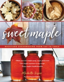 Sweet Maple : Backyard Sugarmaking from Tap to Table, EPUB eBook