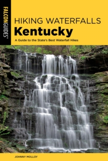 Hiking Waterfalls Kentucky : A Guide to the State's Best Waterfall Hikes, EPUB eBook
