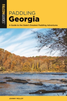 Paddling Georgia : A Guide to the State's Greatest Paddling Adventures, EPUB eBook