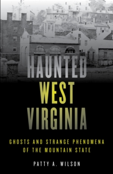 Haunted West Virginia : Ghosts and Strange Phenomena of the Mountain State, EPUB eBook
