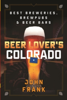 Beer Lover's Colorado : Best Breweries, Brewpubs and Beer Bars, EPUB eBook