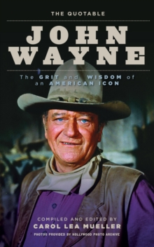 The Quotable John Wayne : The Grit and Wisdom of an American Icon, EPUB eBook