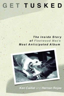 Get Tusked : The Inside Story of Fleetwood Mac's Most Anticipated Album, Hardback Book