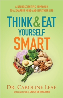 Think and Eat Yourself Smart : A Neuroscientific Approach to a Sharper Mind and Healthier Life, EPUB eBook