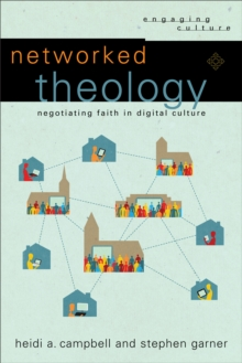 Networked Theology (Engaging Culture) : Negotiating Faith in Digital Culture, EPUB eBook