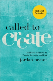 Called to Create : A Biblical Invitation to Create, Innovate, and Risk, EPUB eBook