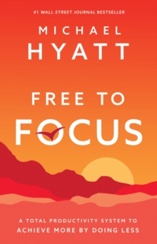 Free to Focus : A Total Productivity System to Achieve More by Doing Less, EPUB eBook