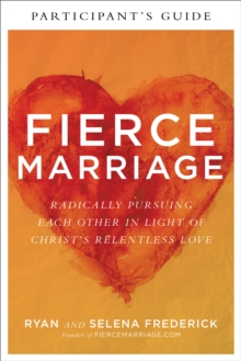 Fierce Marriage Participant's Guide : Radically Pursuing Each Other in Light of Christ's Relentless Love, EPUB eBook