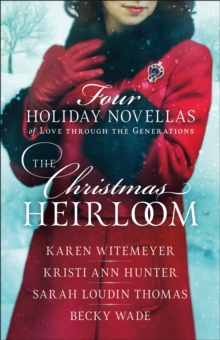 The Christmas Heirloom : Four Holiday Novellas of Love through the Generations, EPUB eBook