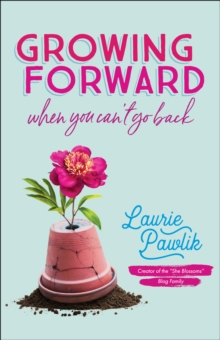 Growing Forward When You Can't Go Back, EPUB eBook