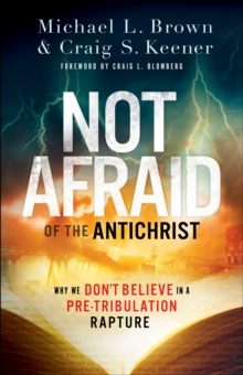 Not Afraid of the Antichrist : Why We Don't Believe in a Pre-Tribulation Rapture, EPUB eBook