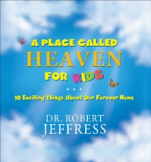 A Place Called Heaven for Kids : 10 Exciting Things about Our Forever Home, EPUB eBook