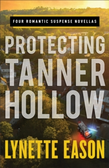 Protecting Tanner Hollow : Four Romantic Suspense Novellas, EPUB eBook