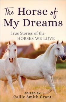 The Horse of My Dreams : True Stories of the Horses We Love, EPUB eBook