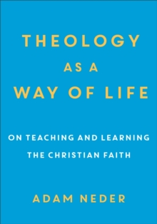 Theology as a Way of Life : On Teaching and Learning the Christian Faith, EPUB eBook