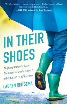 In Their Shoes : Helping Parents Better Understand and Connect with Children of Divorce, EPUB eBook