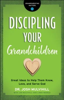 Discipling Your Grandchildren (Grandparenting Matters) : Great Ideas to Help Them Know, Love, and Serve God, EPUB eBook