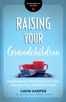Raising Your Grandchildren (Grandparenting Matters) : Encouragement and Guidance for Those Parenting Their Children's Children, EPUB eBook