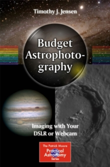 Budget Astrophotography : Imaging with Your DSLR or Webcam, PDF eBook