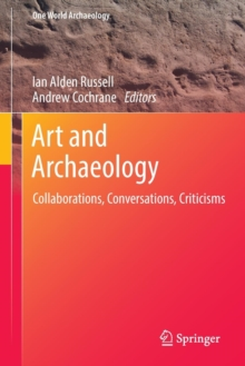 Art and Archaeology : Collaborations, Conversations, Criticisms, Paperback Book