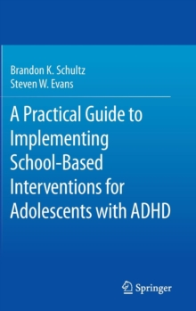 A Practical Guide to Implementing School-Based Interventions for Adolescents with ADHD, Hardback Book