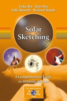 Solar Sketching : A Comprehensive Guide to Drawing the Sun, Paperback Book