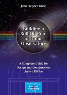 Building a Roll-Off Roof or Dome Observatory : A Complete Guide for Design and Construction, PDF eBook