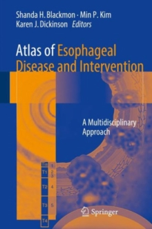 Atlas of Esophageal Disease and Intervention : A Multidisciplinary Approach, Hardback Book