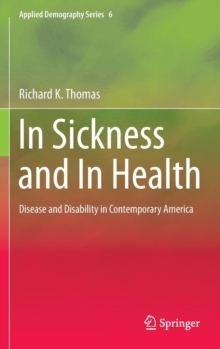 In Sickness and in Health : Disease and Disability in Contemporary America, Hardback Book